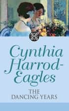 The Dancing Years ebook by Cynthia Harrod-Eagles