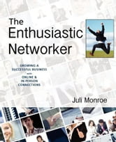 The Enthusiastic Networker ebook by Juli Monroe