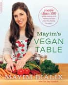Mayim's Vegan Table - More than 100 Great-Tasting and Healthy Recipes from My Family to Yours ebook by Mayim Bialik, Jay Gordon