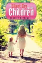 A Silent Cry for My Children ebook by Jeannie Breedwell