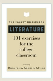 The Pocket Instructor: Literature - 101 Exercises for the College Classroom ebook by Diana Fuss,William A. Gleason