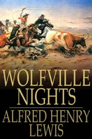 Wolfville Nights ebook by Alfred Henry Lewis