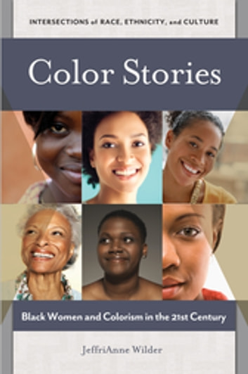 Color Stories: Black Women and Colorism in the 21st Century - Black Women and Colorism in the 21st Century eBook by JeffriAnne Wilder