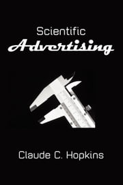 Scientific Advertising ebook by Hopkins, Claude J.