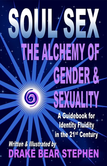 Soul Sex: The Alchemy of Gender & Sexuality ebooks by Drake Bear Stephen