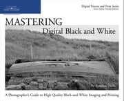 Mastering Digital Black and White - A Photographer's Guide to High Quality Black-and-White Imaging and Printing ebook by Amadou Diallo