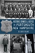Historic Crimes & Justice in Portsmouth, New Hampshire ebook by Dr. David Ferland