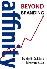 Affinity - Beyond Branding ebook by Martin Goldfarb,Howard Aster