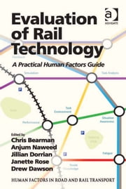 Evaluation of Rail Technology - A Practical Human Factors Guide ebook by Dr Anjum Naweed,Dr Jillian Dorrian,Ms Janette Rose,Professor Drew Dawson,Dr Chris Bearman,Dr Lisa Dorn,Assoc Prof Ian Glendon,Professor Gerald Matthews