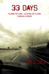 33 Days: Touring In A Van. Sleeping On Floors. Chasing A Dream ebook by Bill See