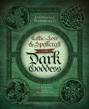 Celtic Lore & Spellcraft of the Dark Goddess: Invoking the Morrigan ebook by Stephanie Woodfield