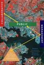 Collaborative Public Management - New Strategies for Local Governments ebook by Robert Agranoff