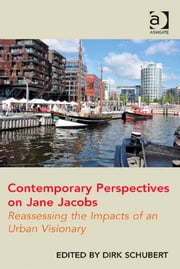 Contemporary Perspectives on Jane Jacobs - Reassessing the Impacts of an Urban Visionary ebook by