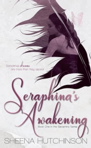 Seraphina's Awakening (Seraphina Series #1) ebook by Sheena Hutchinson