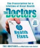The Doctors 5-Minute Health Fixes - The Prescription for a Lifetime of Great Health ebook by The Doctors, Mariska van Aalst