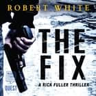 The Fix - A Rick Fuller Thriller book 1 audiobook by