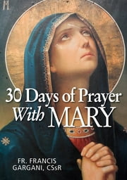 30 Days of Prayer with Mary ebook by Francis Gargani, CSSR