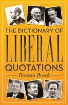 The Dictionary of Liberal Quotations ebook by Duncan Brack