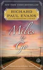 Miles to Go - The Second Journal of the Walk Series ebook by Richard Paul Evans