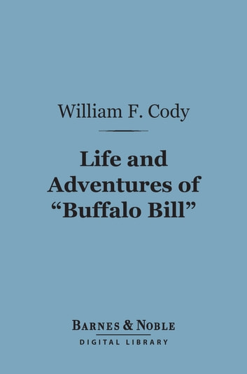 "Life and Adventures of ""Buffalo Bill"" (Barnes & Noble Digital Library) ebook by William F. Cody"
