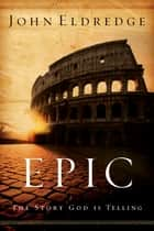 Epic ebook by John Eldredge