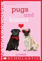 Pugs and Kisses: A Wish Novel ebook by J. J. Howard