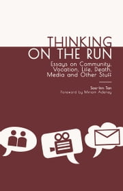 Thinking on the Run - Essays on Community, Vocation, Life, Death, Media and Other Stuff ebook by Soo-Inn Tan
