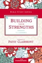 Building Your Strengths - Who Am I in God's Eyes? (And What Am I Supposed to Do about it?) ebook by