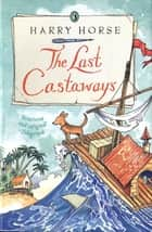 The Last Castaways ebook by Harry Horse
