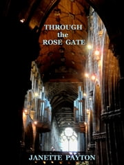 Through the Rose Gate...Chapters One and Two ebook by Janette Payton