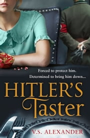 Hitler's Taster: A captivating story of history, danger and risking it all for love eBook by V.S. Alexander
