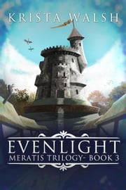 Evenlight - Meratis Trilogy, #3 ebook by Krista Walsh