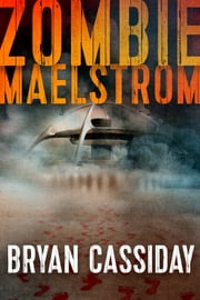 Zombie Maelstrom ebook by Bryan Cassiday