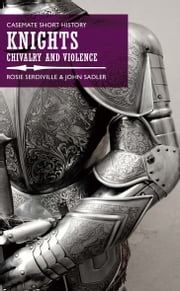 Knights - Chivalry and Violence ebook by Rosie Serdiville, John Sadler