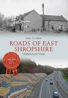 Roads of East Shropshire Through Time ebook by Neil Clarke