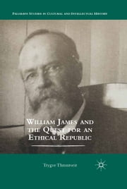 William James and the Quest for an Ethical Republic ebook by T. Throntveit
