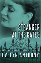 Stranger at the Gates ebook by Evelyn Anthony
