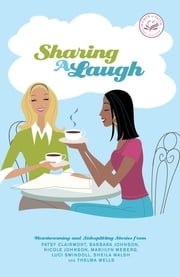 Sharing a Laugh - Heartwarming and Sidesplitting Stories from Patsy Clairmont, Barbara Johnson, Nicole Johnson, Marilyn Meberg, Luci Swindoll, Sheila Walsh, and Thelma Wells ebook by Women of Faith