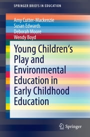 Young Children's Play and Environmental Education in Early Childhood Education ebook by Amy Cutter-Mackenzie,Susan Edwards,Deborah Moore,Wendy Boyd