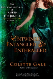 Entwined, Entangled & Enthralled - Three Complete Episodes eBook by Colette Gale