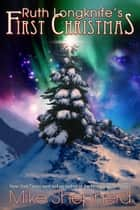 Ruth Longknife's First Christmas - A Kris Longknife Christmas ebook by Mike Shepherd, Mike Moscoe