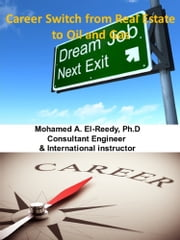 Career Change From Real Estate to Oil and Gas Projects ebook by Dr. Mohamed A. El-Reedy