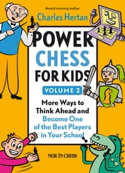 Power Chess for Kids - More Ways to Think Ahead and Become One of the Best Players in Your School ebook by Charles Hertan