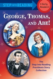 George, Thomas, and Abe! - The Step into Reading Presidents Story Collection ebook by Frank Murphy,Martha Brenner,Richard Walz,Donald Cook