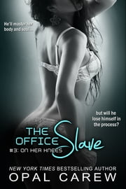 The Office Slave #3: On Her Knees ebook by Opal Carew