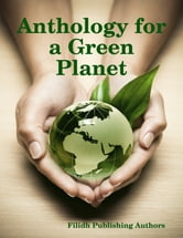 Anthology for a Green Planet ebook by Filidh Publishing Authors