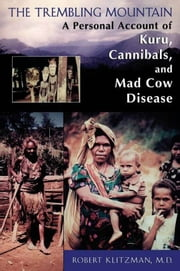 The Trembling Mountain - A Personal Account of Kuru, Cannibals, and Mad Cow Disease ebook by Robert Klitzman