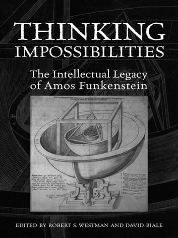 Thinking Impossibilities - The Intellectual Legacy of Amos Funkenstein ebook by