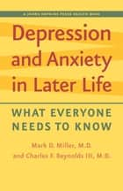 Depression and Anxiety in Later Life ebook by Charles F. Reynolds  III, MD,Mark D. Miller, MD
