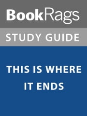 Summary & Study Guide: This is Where it Ends ebook by BookRags